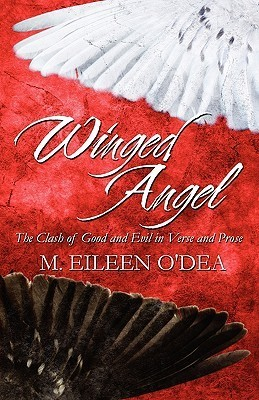 Winged Angel: The Clash of Good and Evil in Verse and Prose  by  M. Eileen ODea