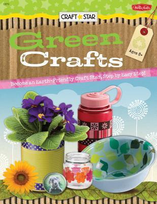 Green Crafts: Become an Earth-Friendly Craft Star, Step Easy Step! by Megan Friday