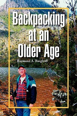 Backpacking at an Older Age Raymond A. Ringhoff