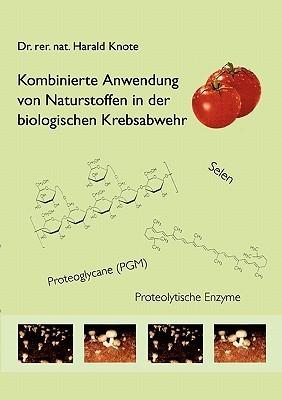 Kombinierte Anwendung von Naturstoffen in der biologischen Krebsabwehr  by  Harald Knote