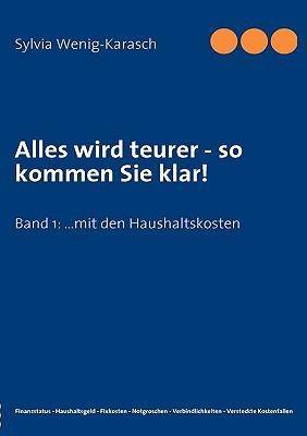 Alles Wird Teurer - So Kommen Sie Klar!  by  Sylvia Wenig-Karasch