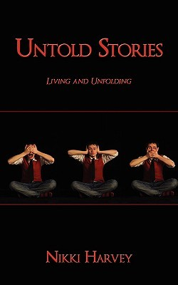 Untold Stories: Living and Unfolding  by  Nikki Harvey