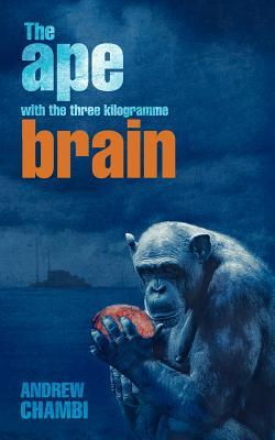 The Ape with the Three Kilogramme Brain Andrew Chambi