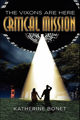 The Vixons Are Here: Critical Mission  by  Katherine Bonet