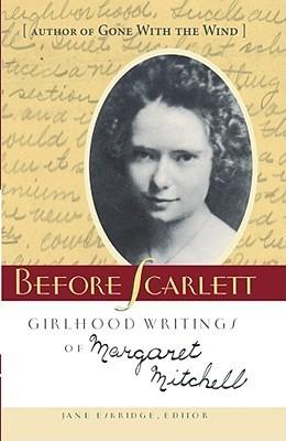 Before Scarlett: Girlhood Writings Of Margaret Mitchell Margaret Mitchell