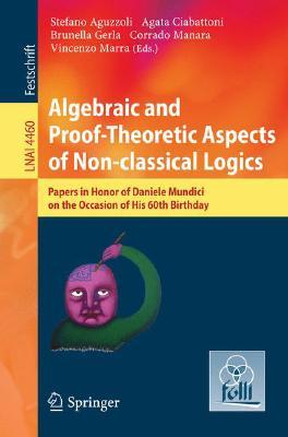 Algebraic and Proof-Theoretic Aspects of Non-Classical Logics: Papers in Honor of Daniele Mundici on the Occasion of His 60th Birthday  by  A. Ciabattoni