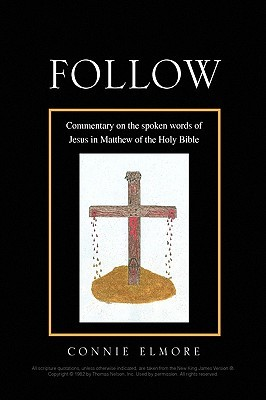 Follow: Commentary on the spoken words of Jesus in Matthew of the Holy Bible Connie Elmore