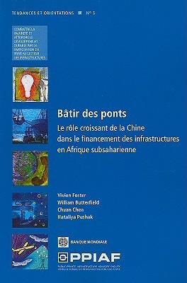 Batir Des Ponts: Le Role Croissan Tde la Chine Dans le Financement Des Infrastructures En Afrique Subsaharienne  by  Vivien Foster