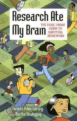 Research Ate My Brain: The Panic-Proof Guide to Surviving Homework Toronto Public Library