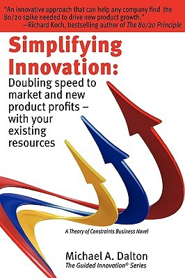 Simplifying Innovation: Doubling Speed to Market and New Product Profits - With Your Existing Resources Michael Dalton
