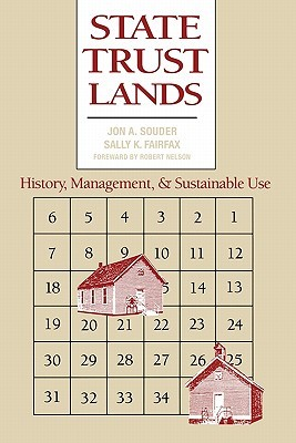 State Trust Lands: History, Management, and Sustainable Use  by  Jon A. Souder