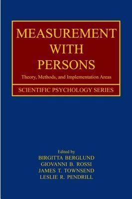Measurement with Persons: Theory, Methods, and Implementation Areas Birgitta Berglund