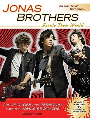 Jonas Brothers: Inside Their World  by  Brittany Kent