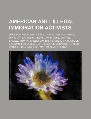 American Anti-Illegal Immigration Activists: Dana Rohrabacher, C Sar Ch Vez, Pat Buchanan, David Vitter, Bobby Jindal, David Duke Source Wikipedia