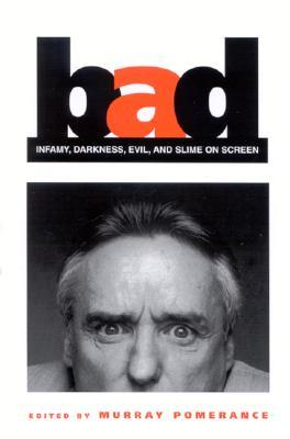 Bad: Infamy, Darkness, Evil, and Slime on Screen Murray Pomerance