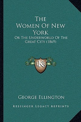 The Women Of New York: Or The Underworld Of The Great City (1869)  by  George Ellington