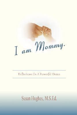 I Am Mommy  by  Susan  Hughes