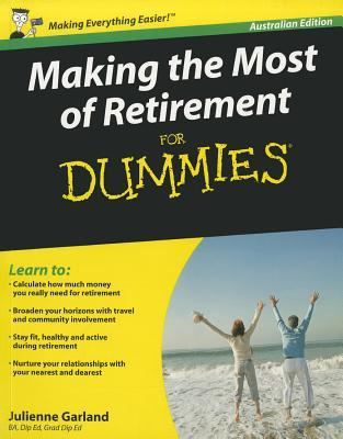 Making the Most of Retirement for Dummies: Australian Edition Julienne Garland