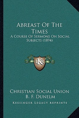Abreast Of The Times: A Course Of Sermons On Social Subjects (1894) Christian Social Christian Social Union