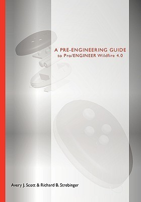 A Pre-Engineering Guide to Pro/Engineer Wildfire 4.0  by  Avery J. Scott