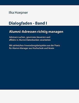 Dialogfaden - Band I Alumni-Adressen Richtig Managen Ilka Hoepner