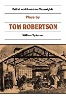 Plays Tom Robertson: Society, Ours, Caste, School by T. W. Robertson