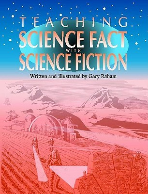 Teaching Science Fact with Science Fiction  by  Gary Raham
