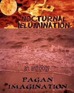 Nocturnal Illumination: An Anthology from the Pagan Imagination EZine  by  Kerry A. Morgan