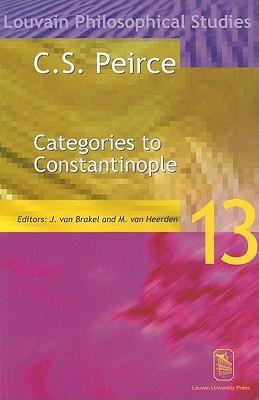 C. S. Peirce: Categories to Constantinople: Proceedings of the International Symposium on Peirce, Leuven 1997 Jaap van Brakel