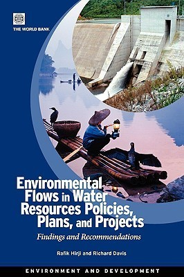 Environmental Flows in Water Resources Policies, Plans, and Projects: Findings and Recommendations  by  Rafik Hirji