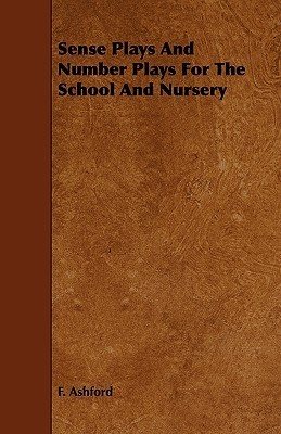 Sense Plays and Number Plays for the School and Nursery F. Ashford