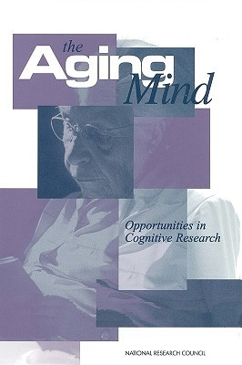 The Aging Mind: Opportunities in Cognitive Research  by  National Research Council