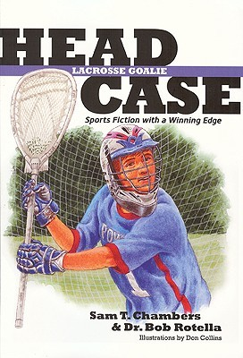 Head Case Lacrosse Goalie: Sports Fiction with a Winning Edge Sam T. Chambers