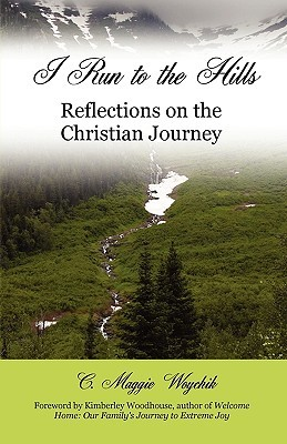 I Run to the Hills: Reflections on the Christian Journey  by  C. Maggie Woychik