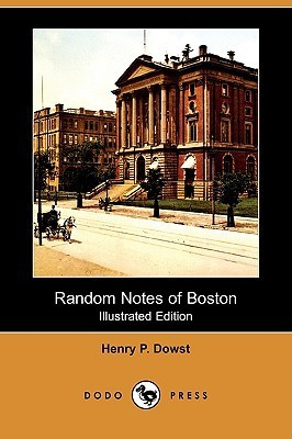Random Notes of Boston (Illustrated Edition) Henry P. Dowst