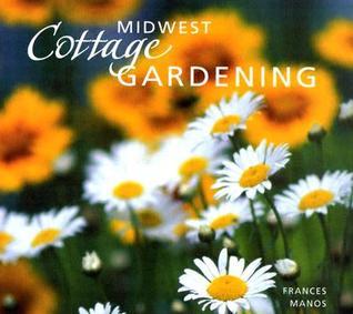Midwest Cottage Gardening  by  Fran Manos