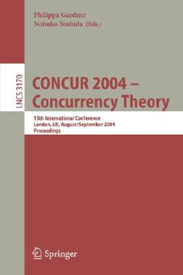 Concur 2004 -- Concurrency Theory: 15th International Conference, London, UK, August 31 - September 3, 2004, Proceedings  by  Philippa Gardner