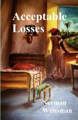 Acceptable Losses  by  Norman Weissman