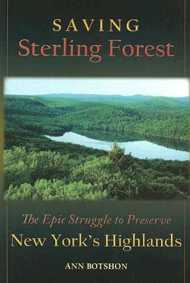 Saving Sterling Forest: The Epic Struggle to Perserve New Yorks Highlands  by  Ann Botshon