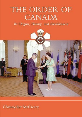 The Order of Canada: Its Origins, History, and Development  by  Christopher McCreery