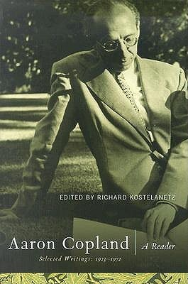 Aaron Copland: A Reader: Selected Writings 1923-1972 Aaron Copland
