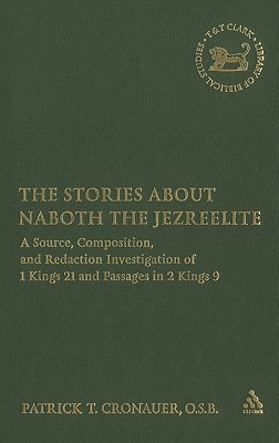 The Stories about Naboth the Jezreelite: A Source, Composition and Redaction Investigation of 1 Kings 21 and Passages in 2 Kings 9  by  Patrick T. Cronauer