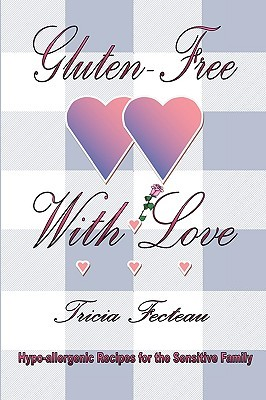 Gluten-Free with Love  by  Tricia Fecteau