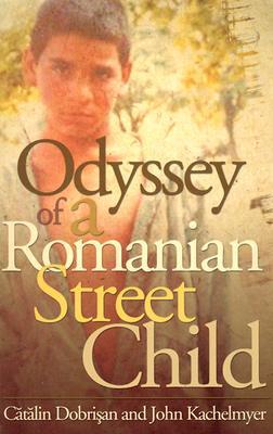 Odyssey Of A Romanian Street Child John Kachelmeyer