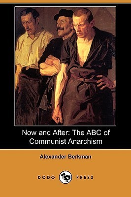 Now and After: The ABC of Communist Anarchism (also Known as What is Anarchism?) Alexander Berkman