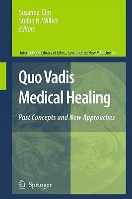 Quo Vadis Medical Healing: Past Concepts and New Approaches  by  Susanna Elm