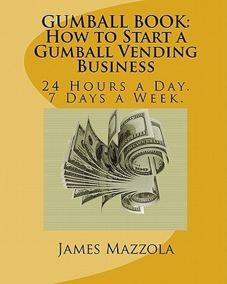 Gumball Book - How to Start a Gumball Vending Business  by  MR James Mazzola