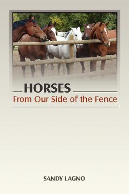 Horses: From Our Side of the Fence  by  Sandy Lagno