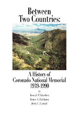 Between Two Countries: A History of Coronado National Memorial 1939-1990  by  Joseph P. Sánchez
