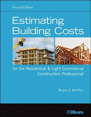 Estimating Building Costs for the Residential & Light Commercial Construction Professional Wayne J. Delpico
